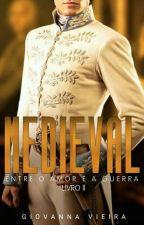 Medieval: Entre O Amor E A Guerra LIVRO 2 by GiovannaVieira4