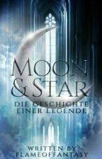 Moon & Star - Die Geschichte einer Legende  by flameoffantasy
