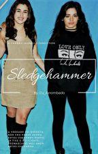Sledgehammer ↬ Camren↫ #projeto5h by Cu_Arrombado