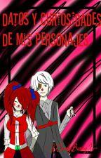 Datos Y Curiosidades De Mis Personajes  by -XCandyBunnyX-