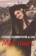 Como sobrevivir a un mal amor *SIN EDITAR* by camivalenzuelita