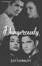 Dangerously by liittlebirdy