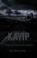 KAYIP #Wattys2017 by NurSenaKl5