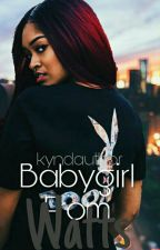 Babygirl From Watts   Slow Updates by kyndauthor