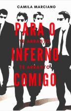 Te Arrasto Para o Inferno Comigo by CamilaMarciano7
