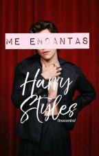 Me encantas (Harry Styles y Tu) TERMINADA by Ltnocontrol