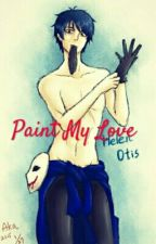 Paint My Love (Bloody Painter y Tu) by malory-grey