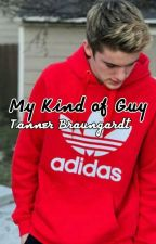 My Kind of Guy// Tanner Braungardt by _fanficchick_