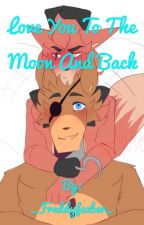 I love you to the moon and back~Foxy x Freddy story by _Freddyfazber_