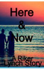Here & Now (Riker Lynch Fan Fiction) by r5_livin_yolo