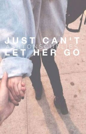 Just Can't Let Her Go by ashtonscurlies