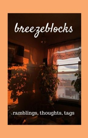 Breezeblocks (ramblings/rants/tags/etc.) by Lily_Jasmine