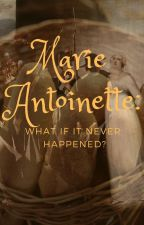 Marie Antoinette: What If It Never Happened! by Highland_Dancer