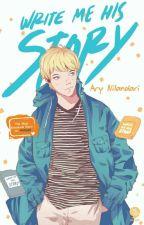 Write Me His Story (Complete) by AryNilandari