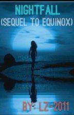 NightFall (Sequel to Equinox) by LZ-2011