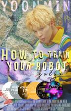 💮How to train your robot💮 ↪YoonMin↩ by MariaRose95
