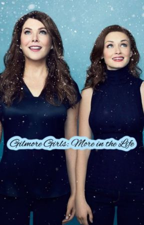 Gilmore Girls: More in the Life by BSVG1227