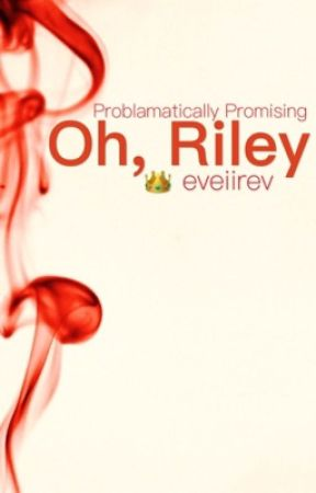 Oh, Riley  by eveiirev