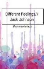 Different Feelings// Jack Johnson Fanfiction by espinosababezz