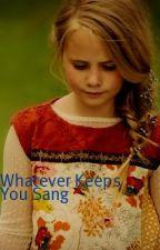 Whatever Keeps You Sang by BansheeDime