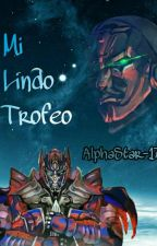 Mi Lindo Trofeo ||Transformers|| [OPxLD] by AlphaStar-17