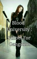 BLOOD UNIVERSITY : School For Gangsters by ImKatanaSy