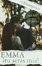 Emma ¡Tu serás mía! by Dannynico