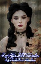 La Hija de Drácula/Una Verdadera Heredera by LisRavenheart