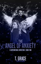 The Angel of Anxiety [A Supernatural FanFiction] by thaliagrace3214
