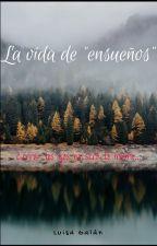 """La Vida De """"Ensueños""""  by Wicha223"""