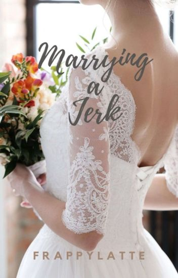 Marrying A Jerk [C O M P L E T E D]