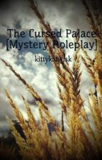 [RP] Cursed Palace by kittykatwisk