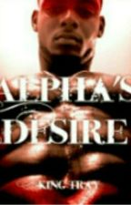 Alpha's Desire by Kvng_Trayy