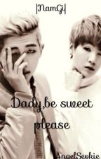 Dady, be sweet please | m.yg x k.nj by AngelSeokie