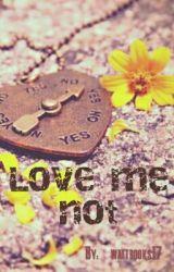 Love Me Not by wattbooks17