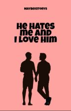 [BoyxBoy] He hates me and i love him by MaybexStorys