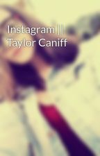 Instagram || Taylor Caniff by MayaPuglisi11