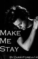Make Me Stay [Zarry AU] by ZarryForeva14