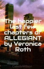 The happier last few chapters of ALLEGIANT by Veronica Roth by CelesteKristina