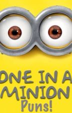 One in a minion puns! by Piggy_Lover_25