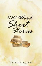 100 WORD SHORT STORIES by Detective_Edge