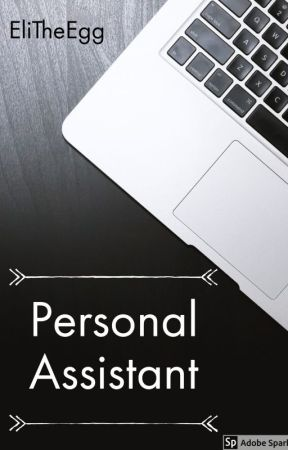 Personal Assistant - Male x Male - *COMPLETED* by EliTheEgg