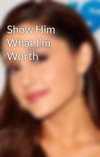 Show Him What I'm Worth by Love-Bunny