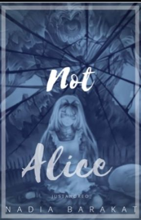 Not Alice  by JustAnOreo__