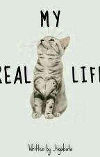 MY REAL LIFE by _tigakata