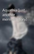 Aquathia (just another mermaid story) by violet061