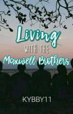 Living With The Maxwell Brothers (Maxwell Series #1) by kybby11