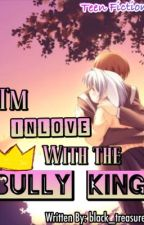 I'm Inlove with the Bully King by iBangtaned