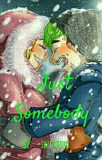 ~Just Somebody~ Septiishu Fanfic  by sxptiishu4u