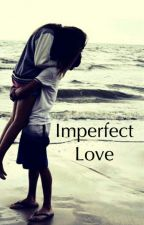 Imperfect Love  by My_DemonAngel